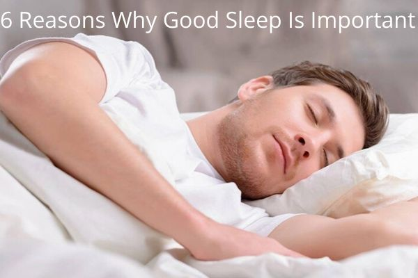 6 Reasons Why Good Sleep Is Important